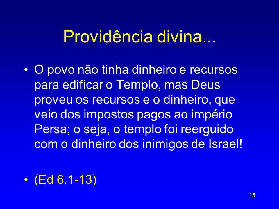 Providência divina... O povo não tinha dinheiro e recursos para edificar o Templo, mas Deus proveu os recursos e o dinheiro, que veio dos impostos pag