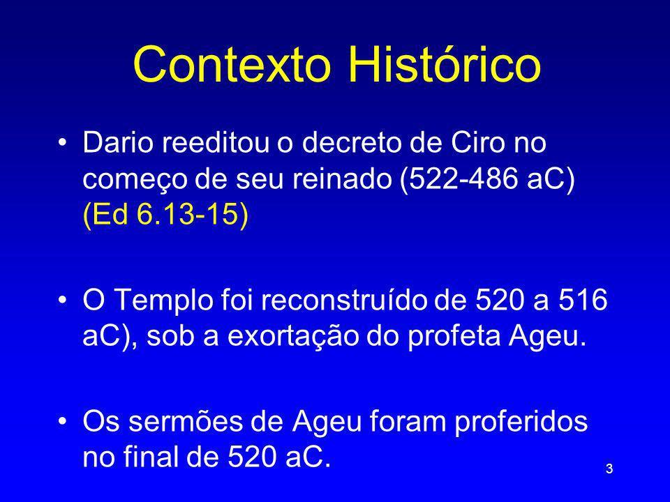Dario reeditou o decreto de Ciro no começo de seu reinado (522-486 aC) (Ed 6.13-15) O Templo foi reconstruído de 520 a 516 aC), sob a exortação do pro