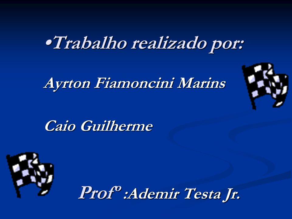Trabalho realizado por: Ayrton Fiamoncini Marins Caio Guilherme Profº :Ademir Testa Jr. Profº :Ademir Testa Jr.
