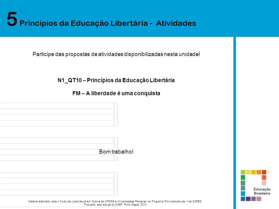 5 Princípios da Educação Libertária - Atividades Educação Braslieira Material elaborado para o Curso de Licenciatura em Música da UFRGS e Universidade