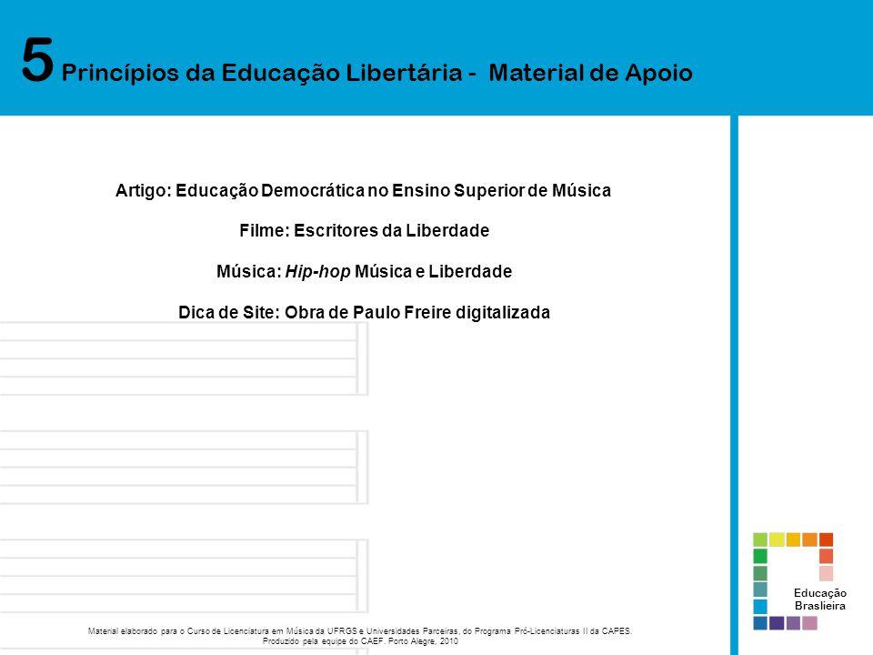 5 Princípios da Educação Libertária - Material de Apoio Educação Braslieira Material elaborado para o Curso de Licenciatura em Música da UFRGS e Unive