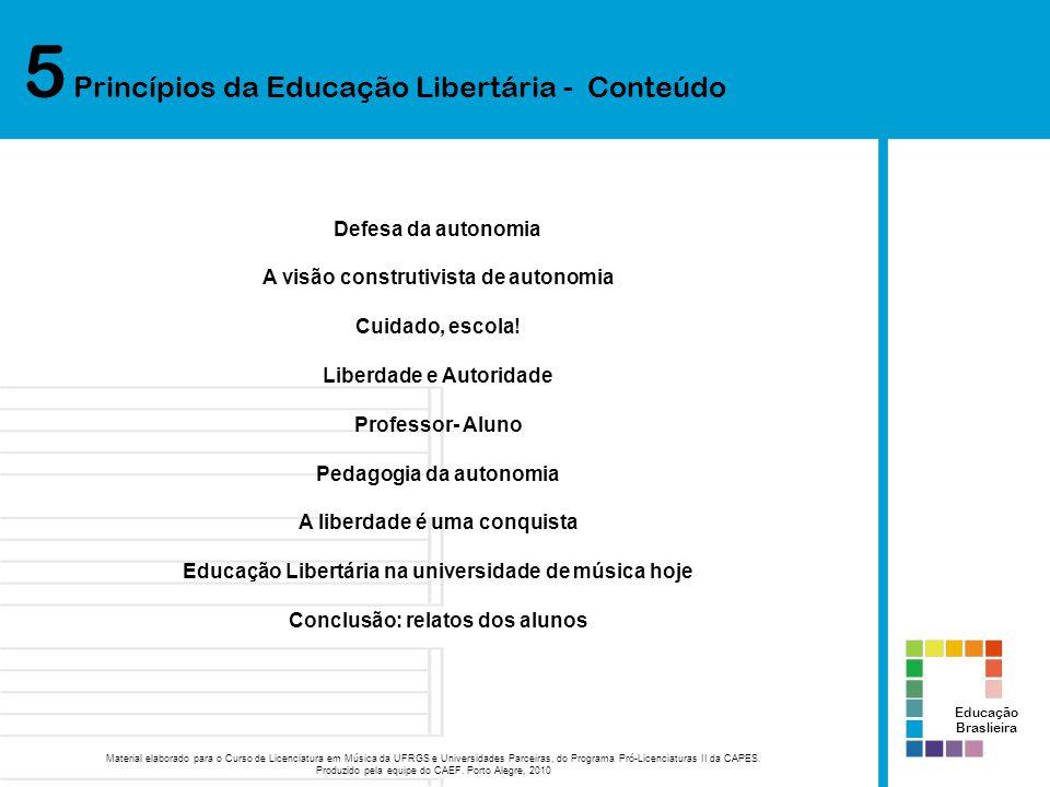 5 Princípios da Educação Libertária - Conteúdo Educação Braslieira Material elaborado para o Curso de Licenciatura em Música da UFRGS e Universidades