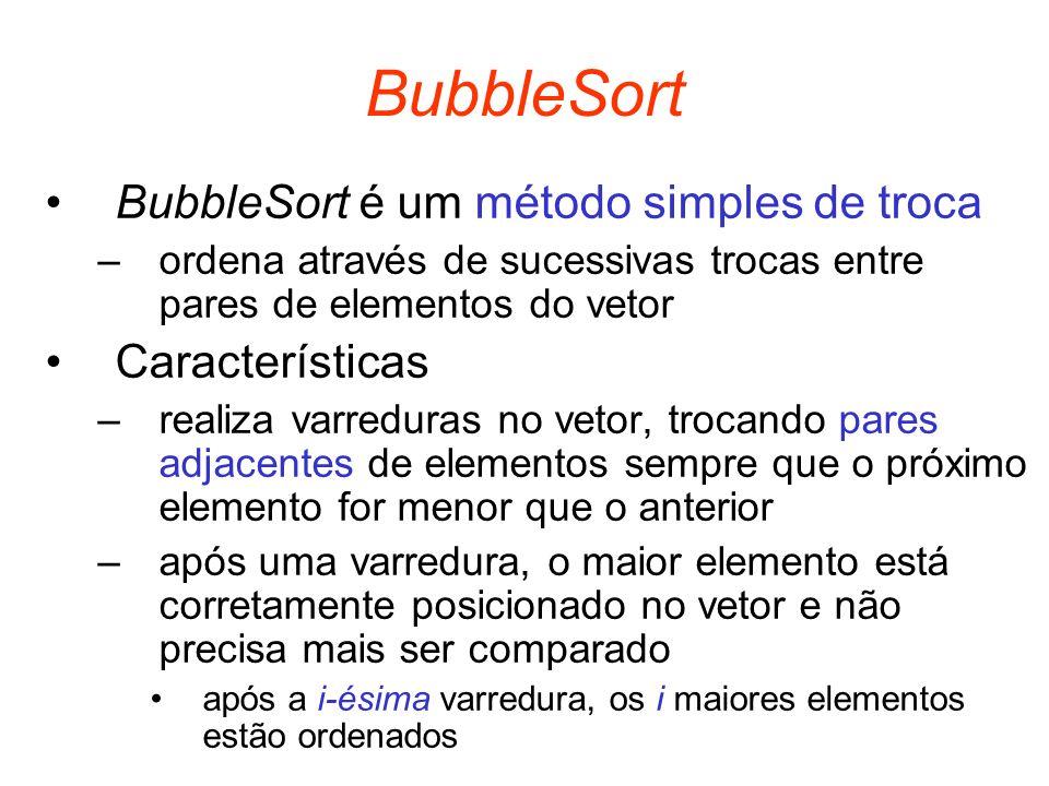 BubbleSort BubbleSort é um método simples de troca –ordena através de sucessivas trocas entre pares de elementos do vetor Características –realiza var