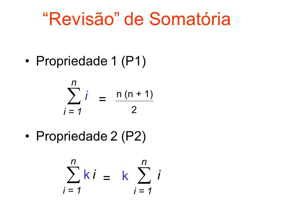 Revisão de Somatória Propriedade 1 (P1) Propriedade 2 (P2) i = 1 n n (n + 1) i = 2 i = 1 n i = k i = 1 n i k