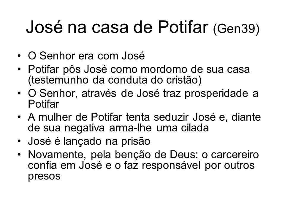 José na casa de Potifar (Gen39) O Senhor era com José Potifar pôs José como mordomo de sua casa (testemunho da conduta do cristão) O Senhor, através d