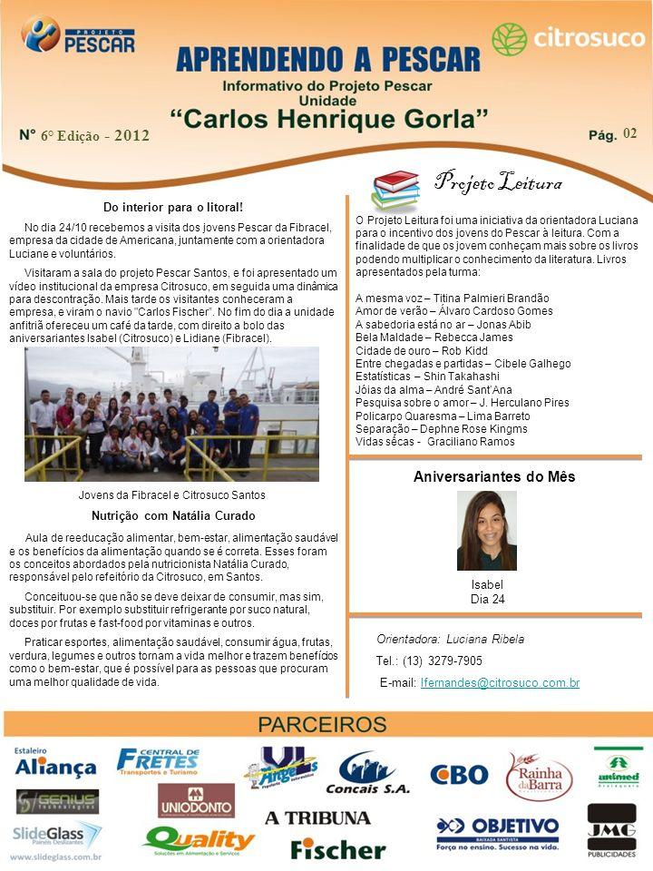 6° Edição - 2012 02 Projeto Leitura O Projeto Leitura foi uma iniciativa da orientadora Luciana para o incentivo dos jovens do Pescar à leitura.