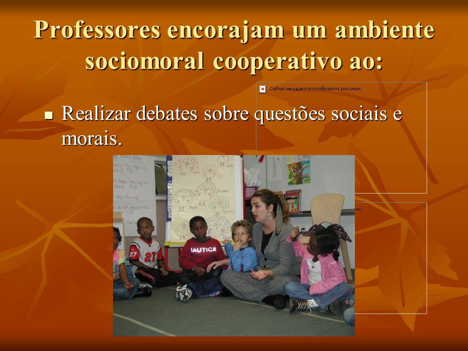 Professores encorajam um ambiente sociomoral cooperativo ao: Realizar debates sobre questões sociais e morais. Realizar debates sobre questões sociais