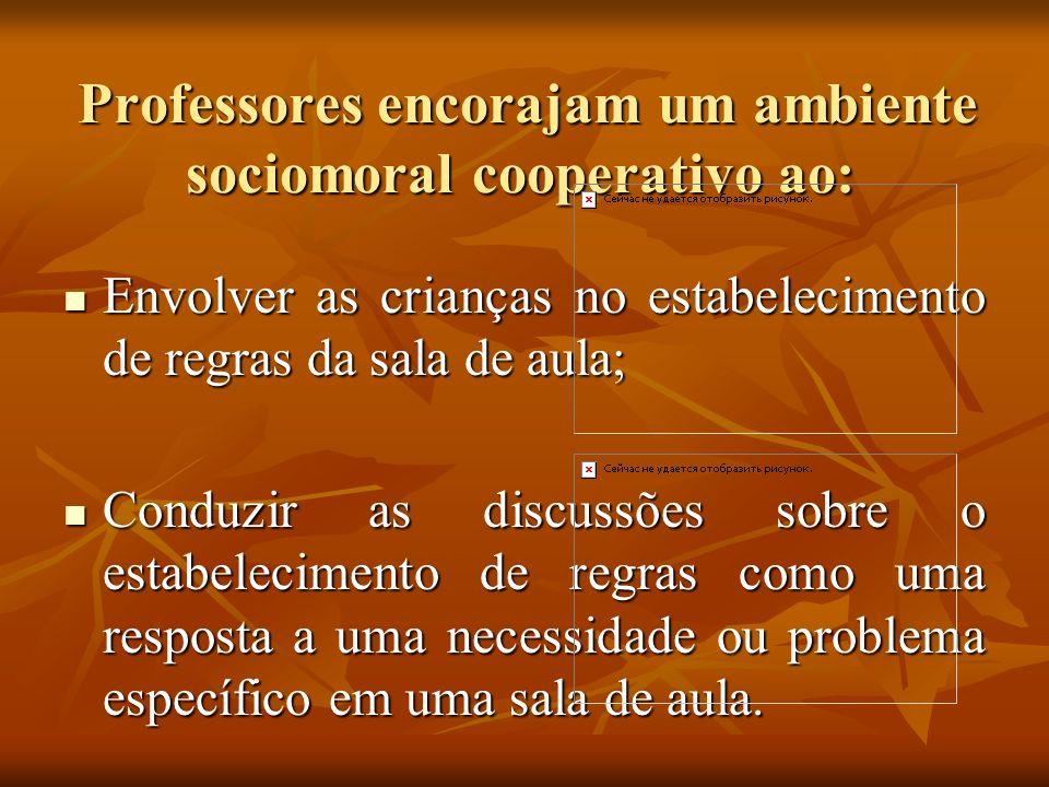 Professores encorajam um ambiente sociomoral cooperativo ao: Professores encorajam um ambiente sociomoral cooperativo ao: Envolver as crianças no esta