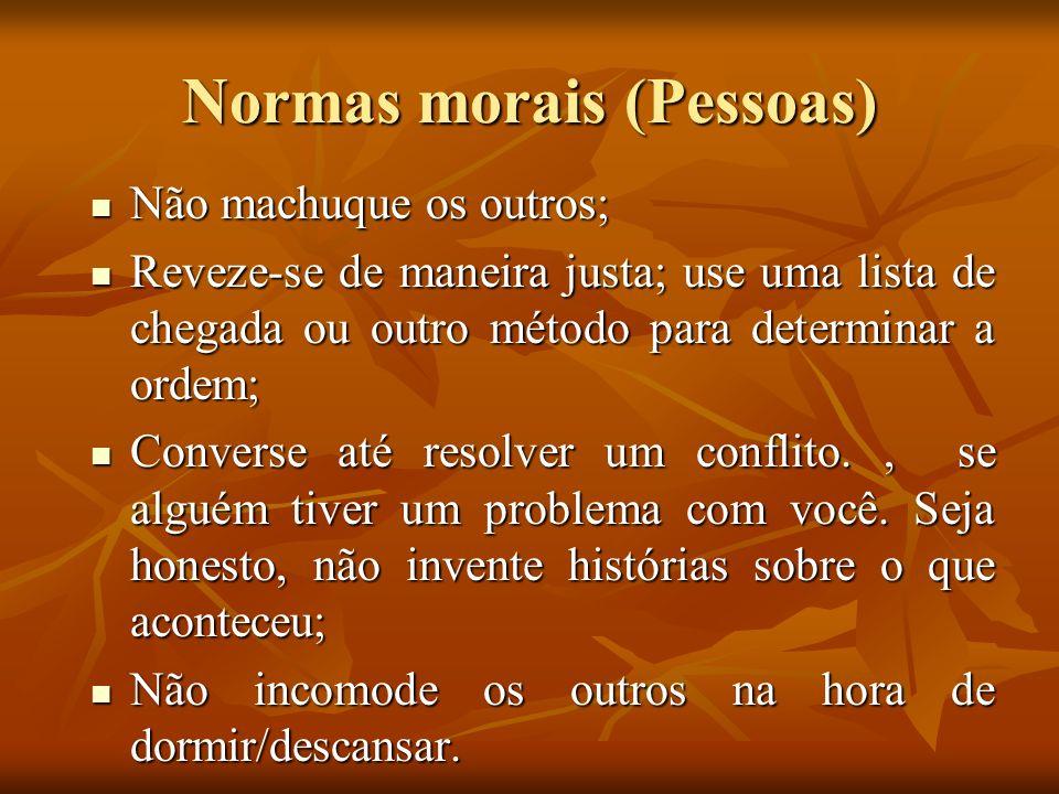 Normas morais (Pessoas) Não machuque os outros; Não machuque os outros; Reveze-se de maneira justa; use uma lista de chegada ou outro método para dete