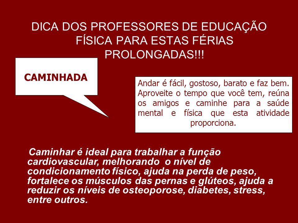 DICA DOS PROFESSORES DE EDUCAÇÃO FÍSICA PARA ESTAS FÉRIAS PROLONGADAS!!! CAMINHADA Andar é fácil, gostoso, barato e faz bem. Aproveite o tempo que voc