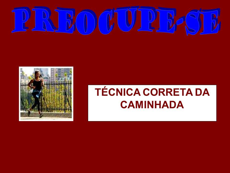 TÉCNICA CORRETA DA CAMINHADA