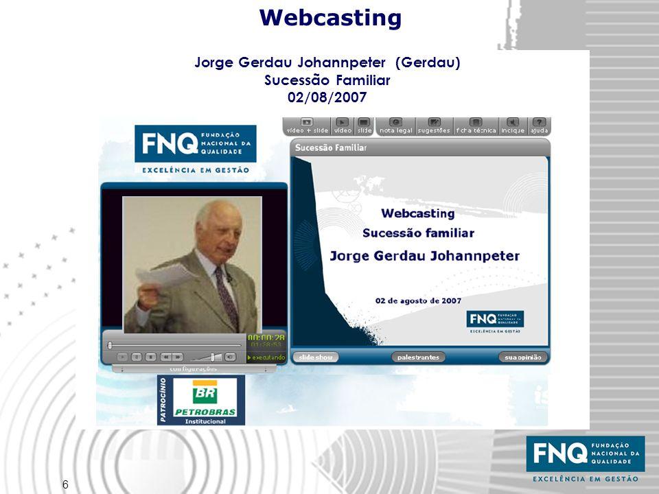 6 Webcasting Jorge Gerdau Johannpeter (Gerdau) Sucessão Familiar 02/08/2007 Jorge Gerdau Johannpeter (Gerdau) Sucessão Familiar 02/08/2007