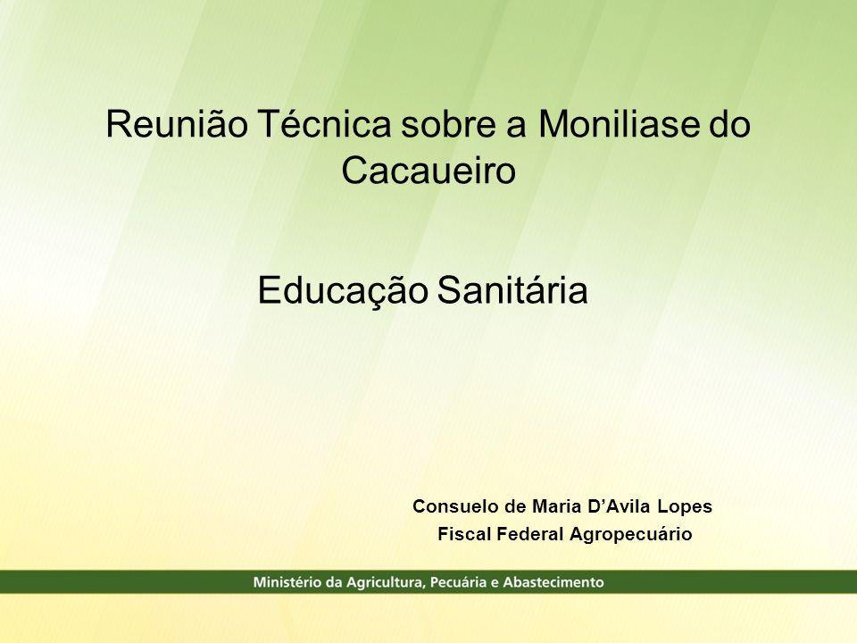 Reunião Técnica sobre a Moniliase do Cacaueiro Educação Sanitária Consuelo de Maria DAvila Lopes Fiscal Federal Agropecuário