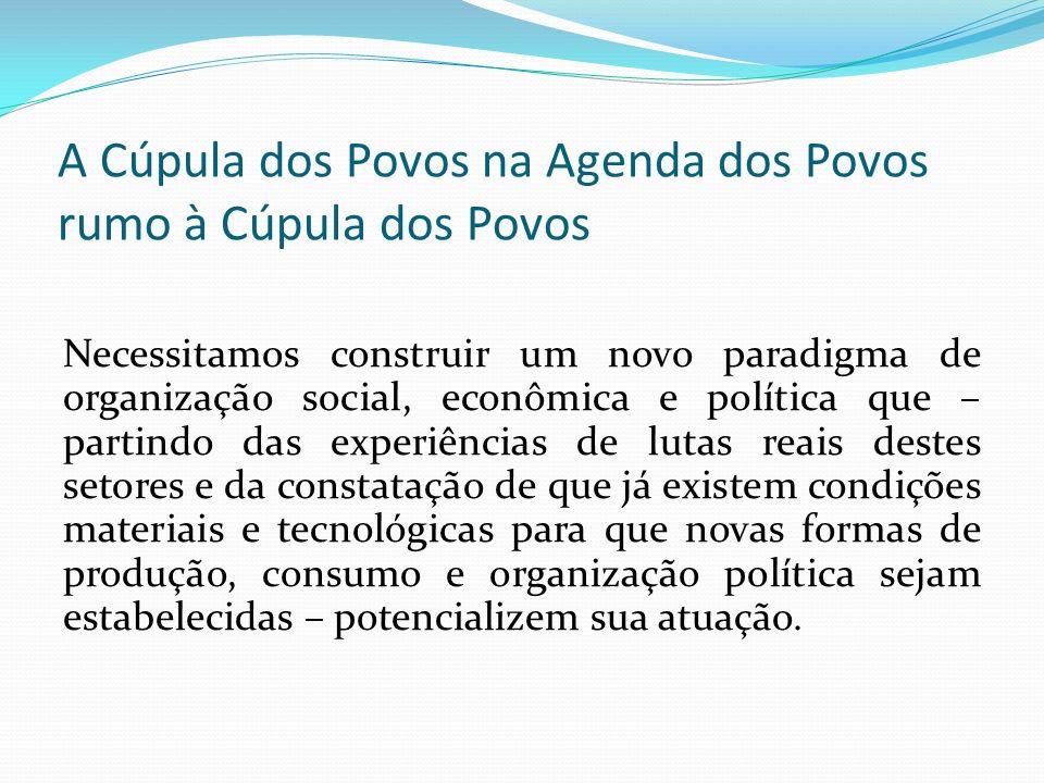 A Cúpula dos Povos na Agenda dos Povos rumo à Cúpula dos Povos Necessitamos construir um novo paradigma de organização social, econômica e política qu