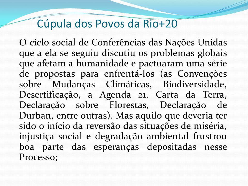 Cúpula dos Povos da Rio+20 O ciclo social de Conferências das Nações Unidas que a ela se seguiu discutiu os problemas globais que afetam a humanidade