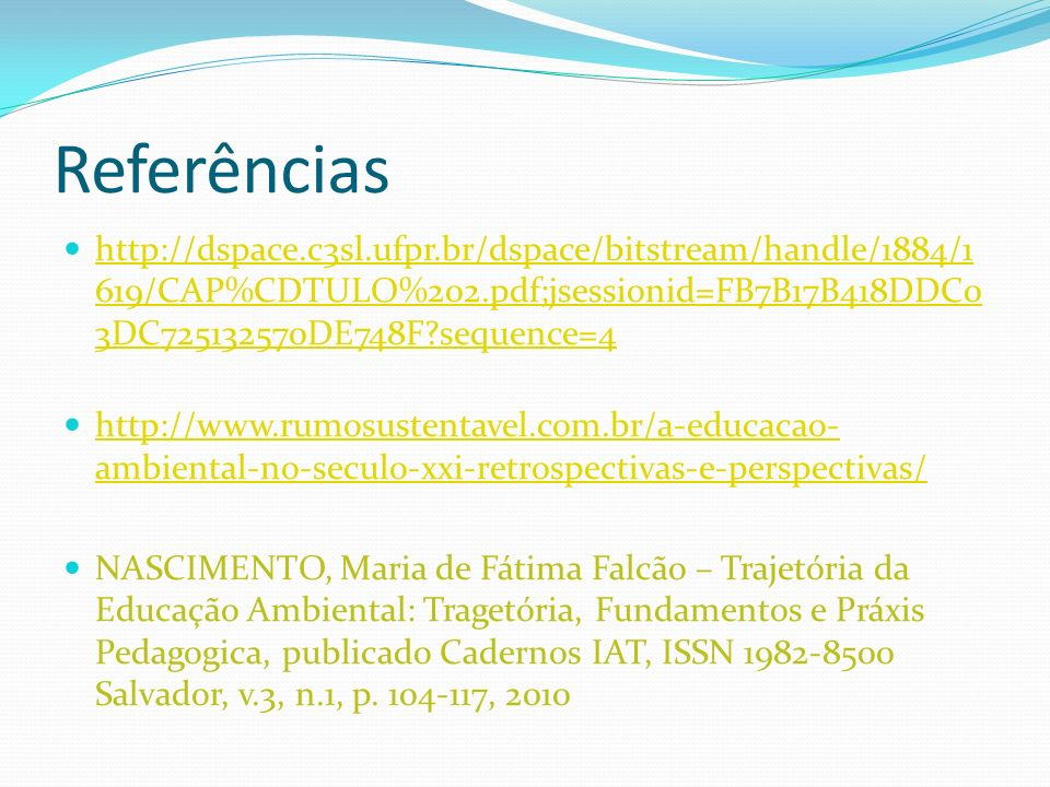 Referências http://dspace.c3sl.ufpr.br/dspace/bitstream/handle/1884/1 619/CAP%CDTULO%202.pdf;jsessionid=FB7B17B418DDC0 3DC725132570DE748F?sequence=4 h