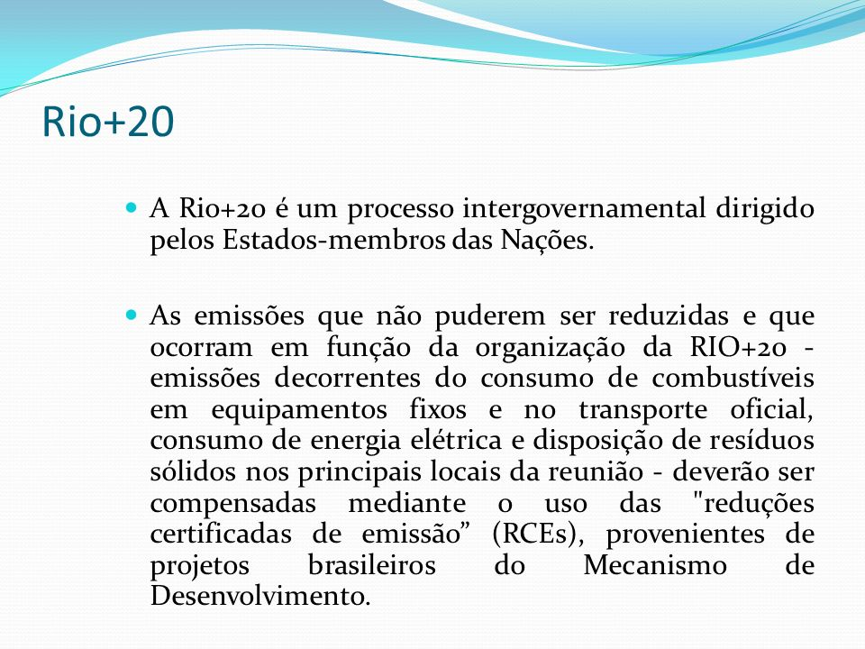 Rio+20 A Rio+20 é um processo intergovernamental dirigido pelos Estados-membros das Nações. As emissões que não puderem ser reduzidas e que ocorram em