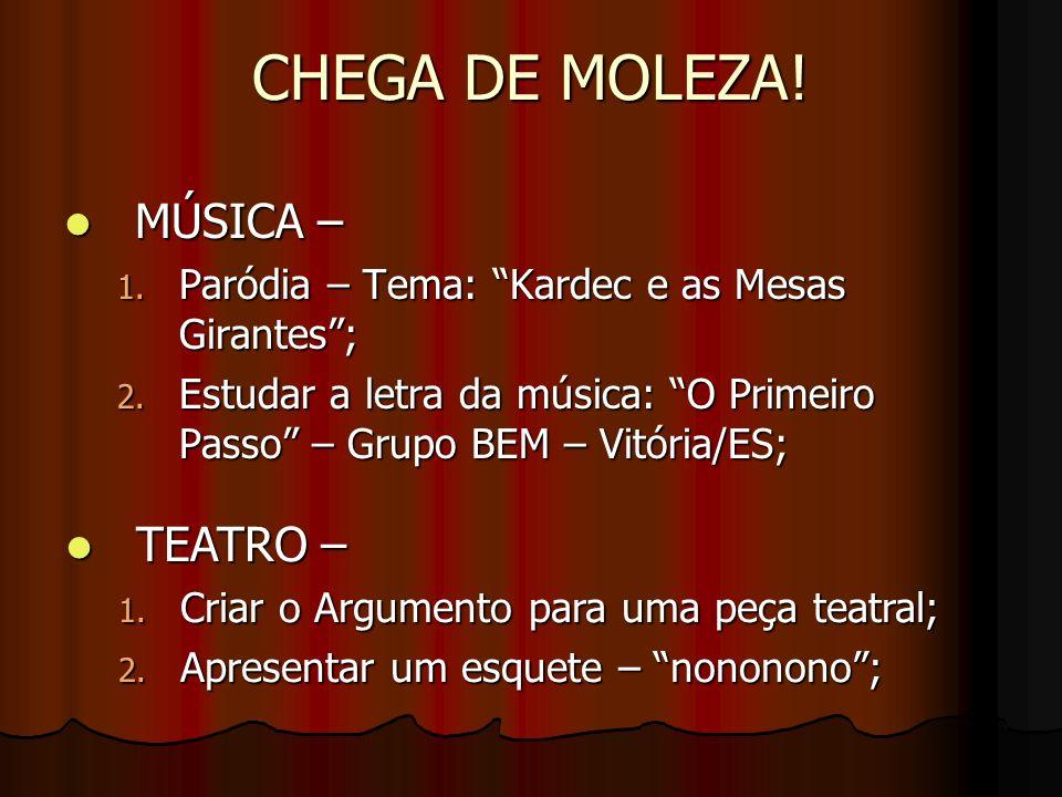 CHEGA DE MOLEZA! MÚSICA – MÚSICA – 1. Paródia – Tema: Kardec e as Mesas Girantes; 2. Estudar a letra da música: O Primeiro Passo – Grupo BEM – Vitória