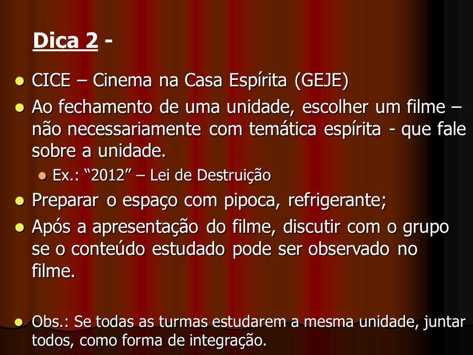 CICE – Cinema na Casa Espírita (GEJE) CICE – Cinema na Casa Espírita (GEJE) Ao fechamento de uma unidade, escolher um filme – não necessariamente com