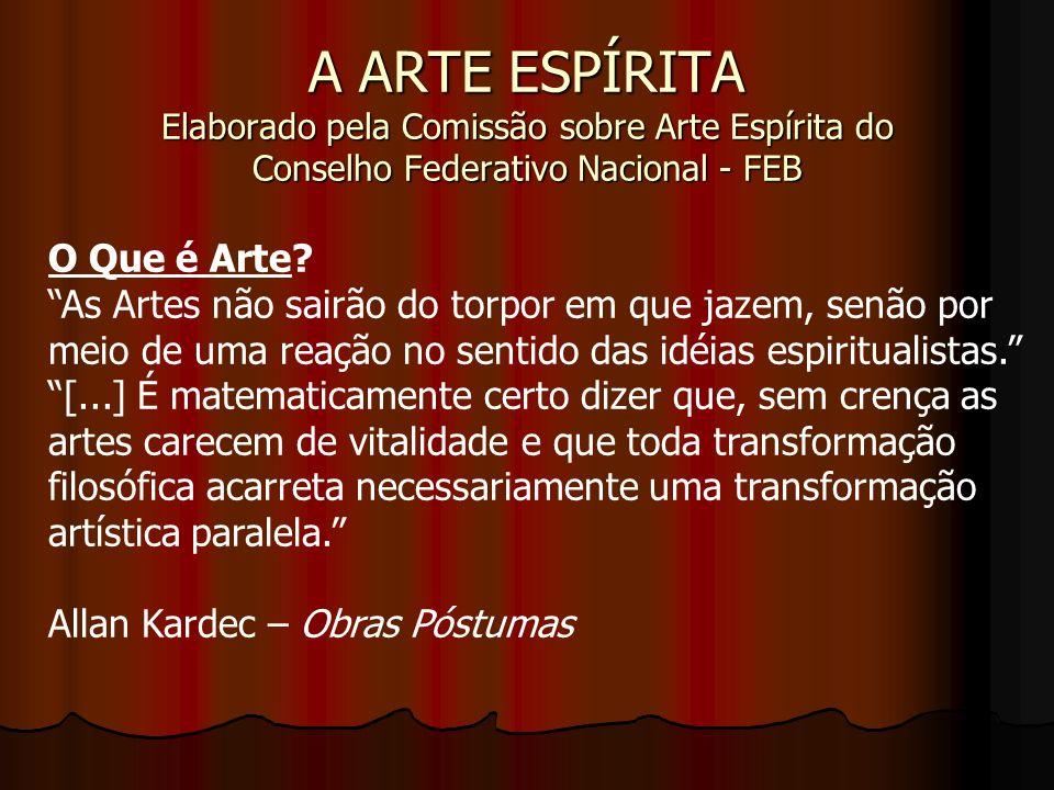A ARTE ESPÍRITA Elaborado pela Comissão sobre Arte Espírita do Conselho Federativo Nacional - FEB O Que é Arte? As Artes não sairão do torpor em que j