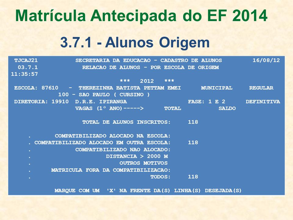 TJCAJ21 SECRETARIA DA EDUCACAO - CADASTRO DE ALUNOS 16/08/12 03.7.1 RELACAO DE ALUNOS - POR ESCOLA DE ORIGEM 11:35:57 *** 2012 *** ESCOLA: 87610 - THE