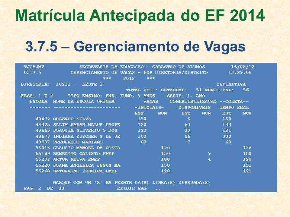 TJCAJM2 SECRETARIA DA EDUCACAO - CADASTRO DE ALUNOS 16/08/12 03.7.5 GERENCIAMENTO DE VAGAS - POR DIRETORIA/DISTRITO 13:29:06 *** 2012 *** DIRETORIA: 1