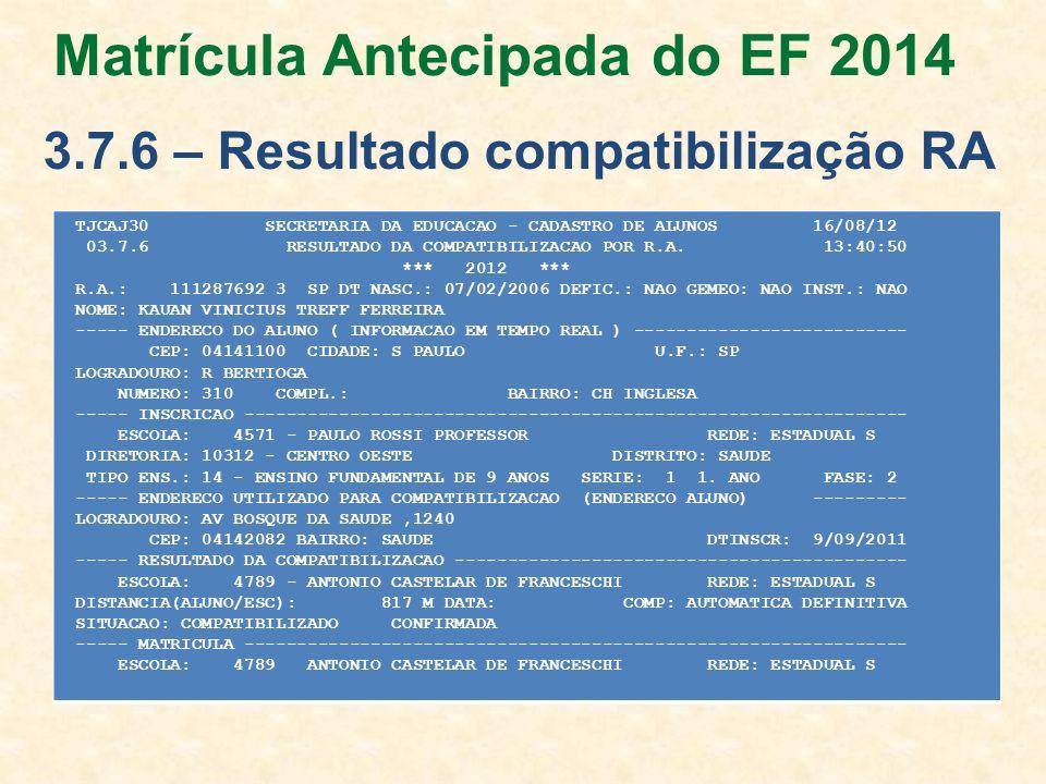 TJCAJ30 SECRETARIA DA EDUCACAO - CADASTRO DE ALUNOS 16/08/12 03.7.6 RESULTADO DA COMPATIBILIZACAO POR R.A. 13:40:50 *** 2012 *** R.A.: 111287692 3 SP