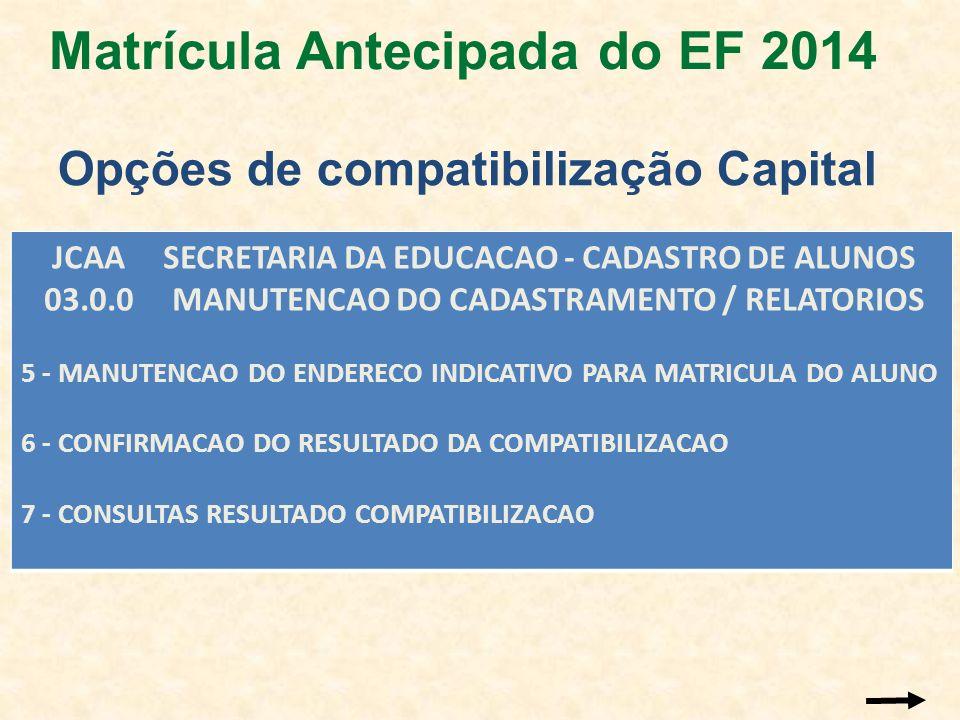 Opções de compatibilização Capital JCAA SECRETARIA DA EDUCACAO - CADASTRO DE ALUNOS 03.0.0 MANUTENCAO DO CADASTRAMENTO / RELATORIOS 5 - MANUTENCAO DO