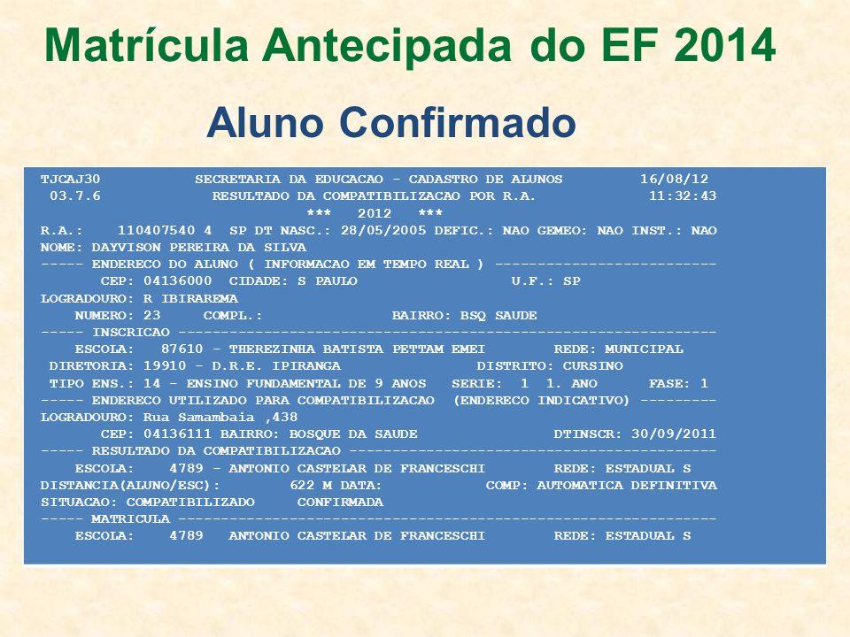 Aluno Confirmado TJCAJ30 SECRETARIA DA EDUCACAO - CADASTRO DE ALUNOS 16/08/12 03.7.6 RESULTADO DA COMPATIBILIZACAO POR R.A. 11:32:43 *** 2012 *** R.A.