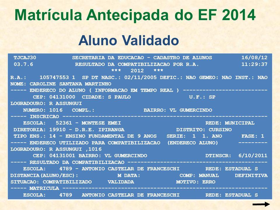 TJCAJ30 SECRETARIA DA EDUCACAO - CADASTRO DE ALUNOS 16/08/12 03.7.6 RESULTADO DA COMPATIBILIZACAO POR R.A. 11:29:37 *** 2012 *** R.A.: 105747553 1 SP