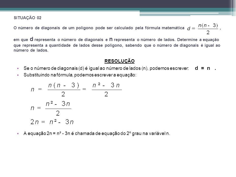 SITUAÇÃO 02 O número de diagonais de um polígono pode ser calculado pela fórmula matemática, em que d representa o número de diagonais e n representa