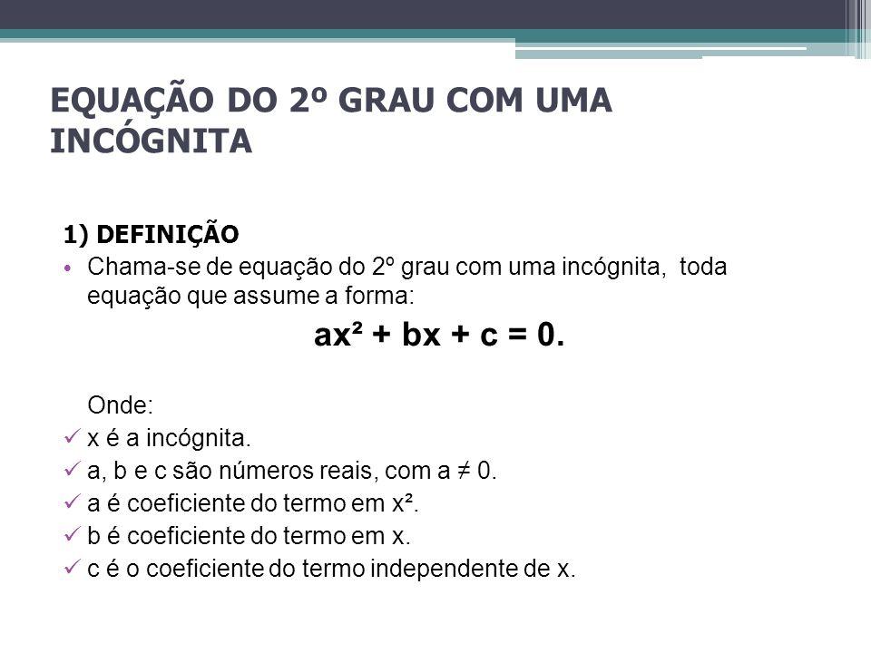 EQUAÇÃO DO 2º GRAU COM UMA INCÓGNITA 1) DEFINIÇÃO Chama-se de equação do 2º grau com uma incógnita, toda equação que assume a forma: ax² + bx + c = 0.