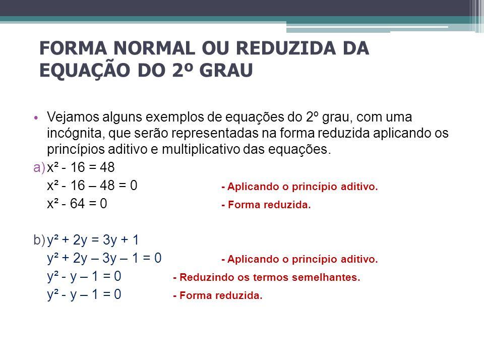 FORMA NORMAL OU REDUZIDA DA EQUAÇÃO DO 2º GRAU Vejamos alguns exemplos de equações do 2º grau, com uma incógnita, que serão representadas na forma red