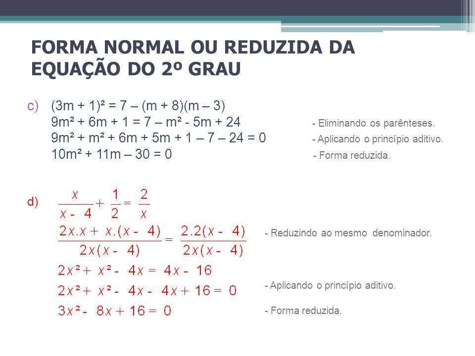 FORMA NORMAL OU REDUZIDA DA EQUAÇÃO DO 2º GRAU c)(3m + 1)² = 7 – (m + 8)(m – 3) 9m² + 6m + 1 = 7 – m² - 5m + 24 - Eliminando os parênteses. 9m² + m² +