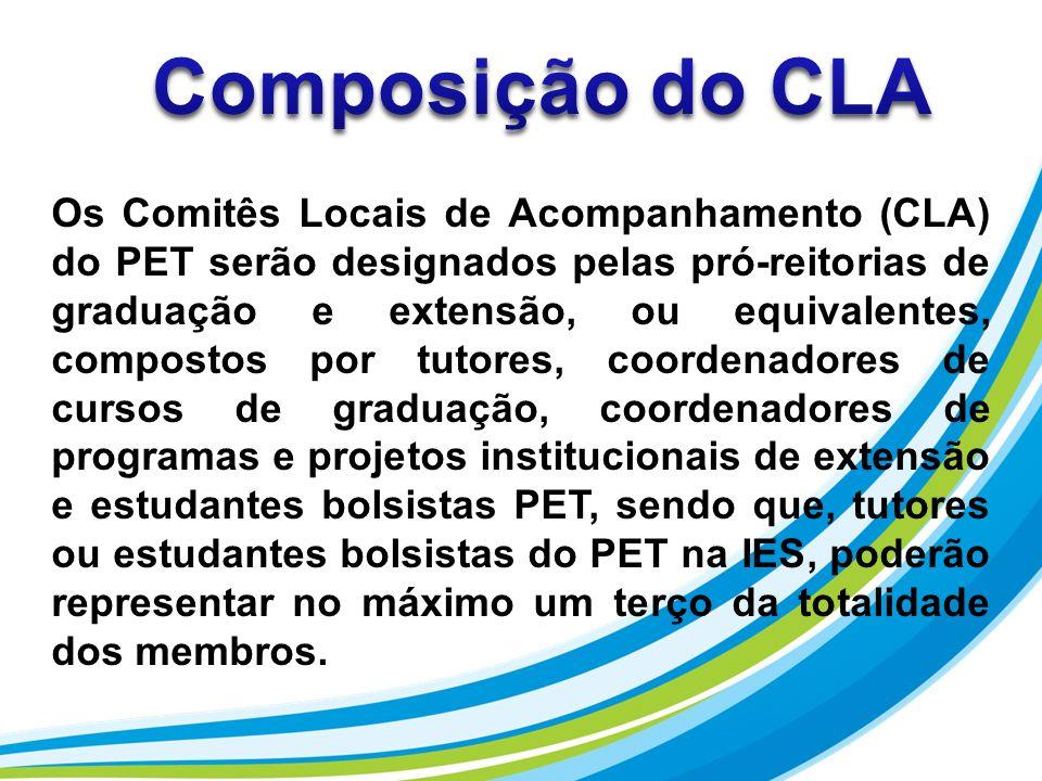 Os Comitês Locais de Acompanhamento (CLA) do PET serão designados pelas pró-reitorias de graduação e extensão, ou equivalentes, compostos por tutores,