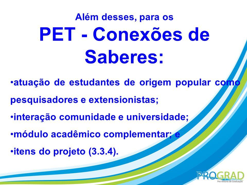 Além desses, para os PET - Conexões de Saberes: atuação de estudantes de origem popular como pesquisadores e extensionistas; interação comunidade e un