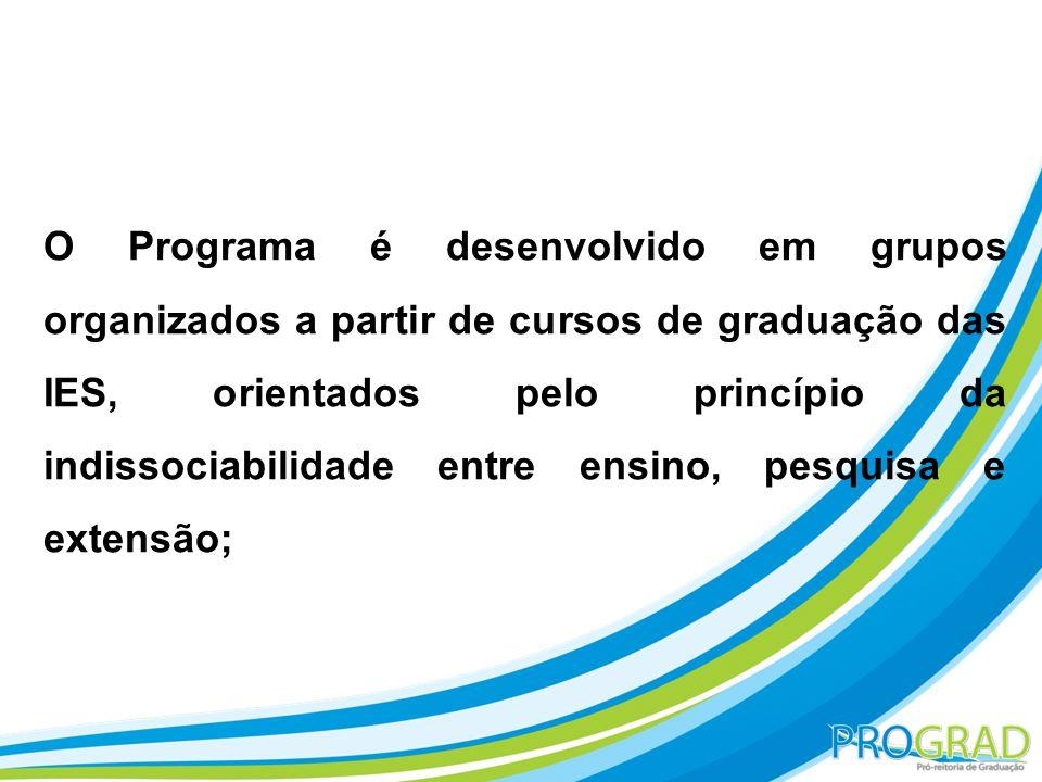 O Programa é desenvolvido em grupos organizados a partir de cursos de graduação das IES, orientados pelo princípio da indissociabilidade entre ensino,
