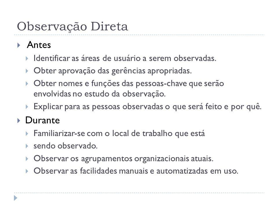 Observação Direta Antes Identificar as áreas de usuário a serem observadas. Obter aprovação das gerências apropriadas. Obter nomes e funções das pesso