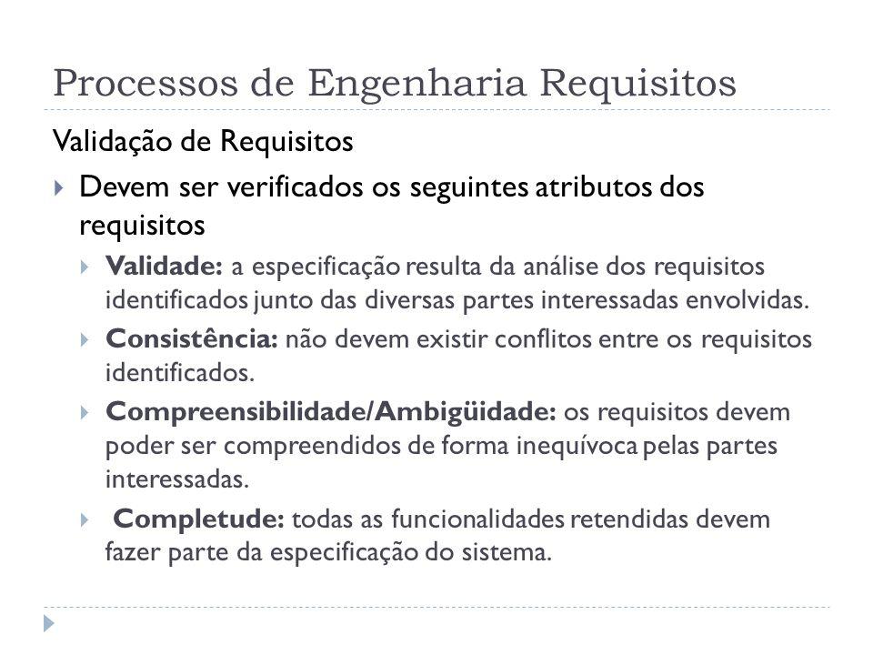 Processos de Engenharia Requisitos Validação de Requisitos Devem ser verificados os seguintes atributos dos requisitos Validade: a especificação resul