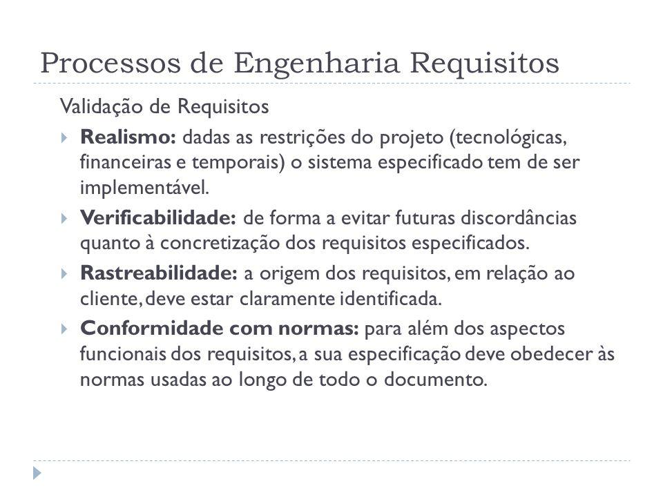 Processos de Engenharia Requisitos Validação de Requisitos Realismo: dadas as restrições do projeto (tecnológicas, financeiras e temporais) o sistema