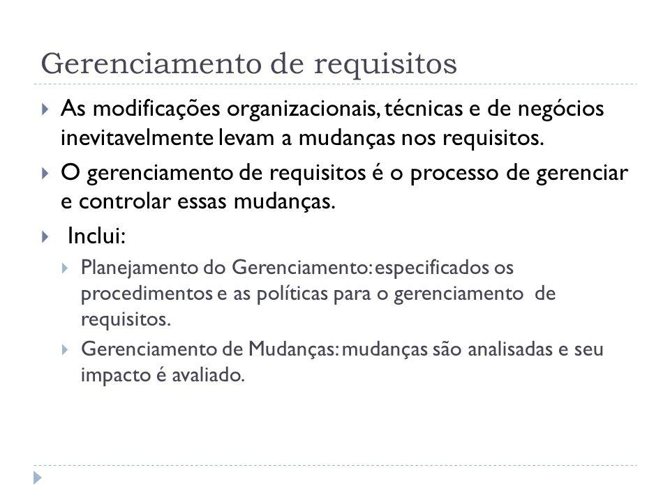 Gerenciamento de requisitos As modificações organizacionais, técnicas e de negócios inevitavelmente levam a mudanças nos requisitos. O gerenciamento d