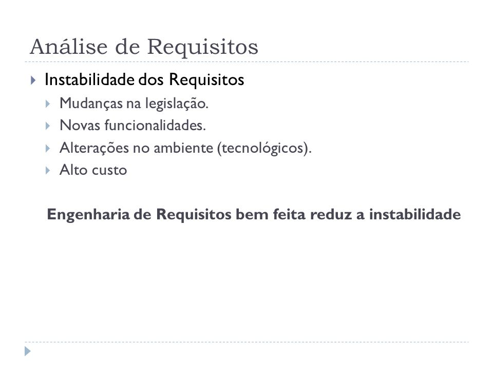 Análise de Requisitos Instabilidade dos Requisitos Mudanças na legislação. Novas funcionalidades. Alterações no ambiente (tecnológicos). Alto custo En