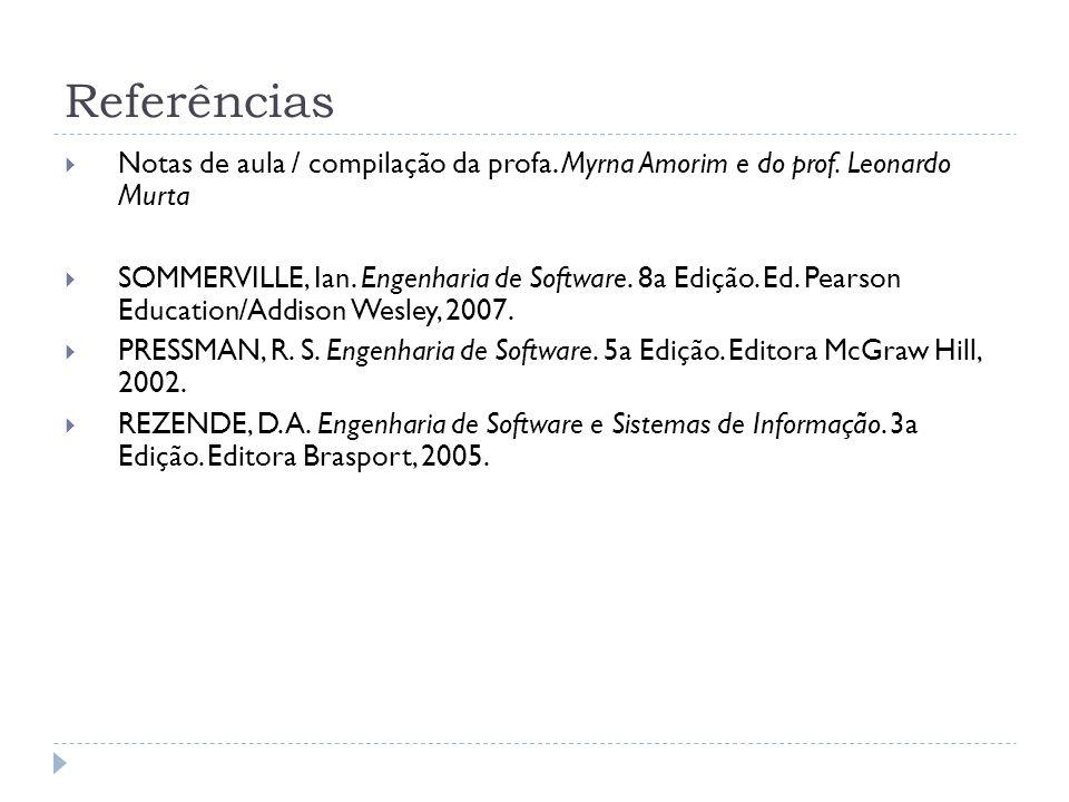 Referências Notas de aula / compilação da profa. Myrna Amorim e do prof. Leonardo Murta SOMMERVILLE, Ian. Engenharia de Software. 8a Edição. Ed. Pears