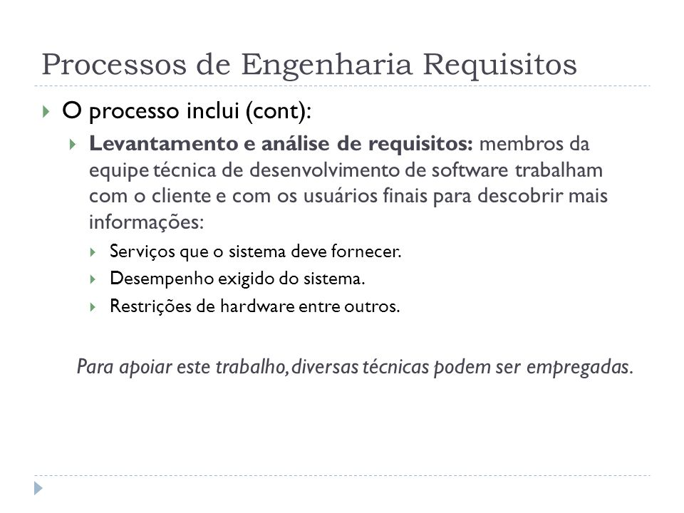 Processos de Engenharia Requisitos O processo inclui (cont): Levantamento e análise de requisitos: membros da equipe técnica de desenvolvimento de sof