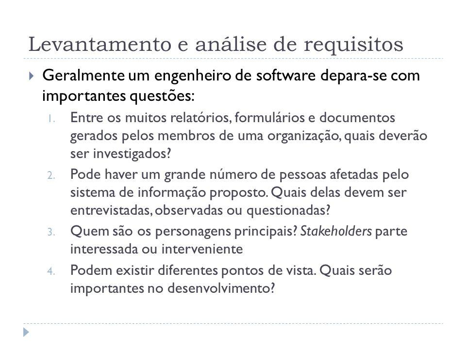 Levantamento e análise de requisitos Geralmente um engenheiro de software depara-se com importantes questões: 1. Entre os muitos relatórios, formulári