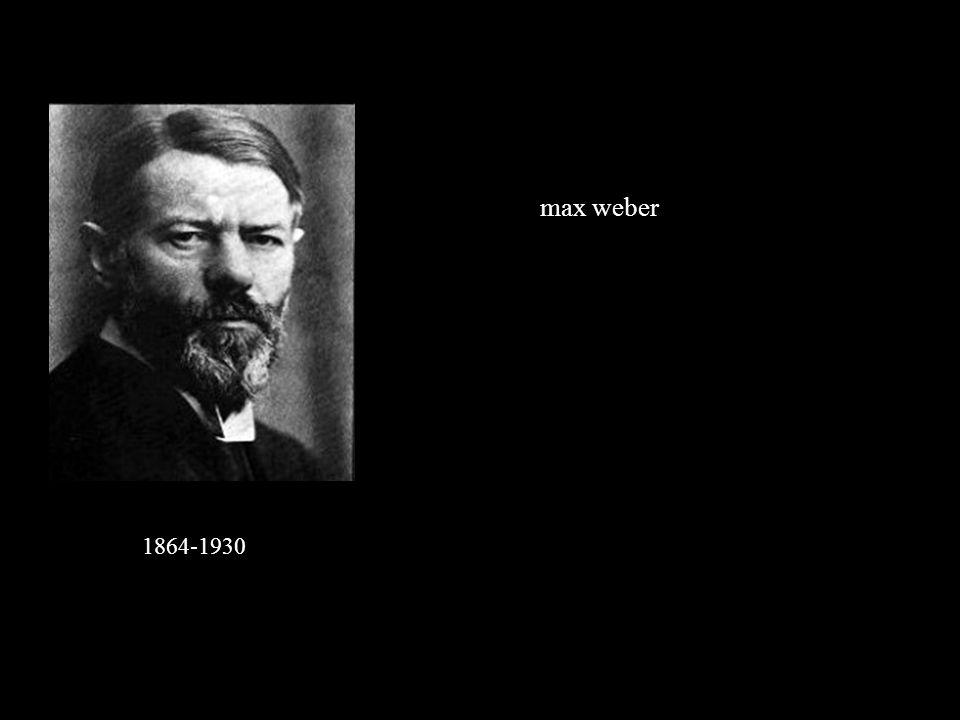 1864-1930 max weber