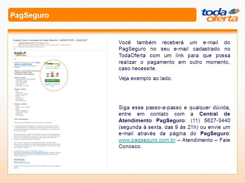 PagSeguro Você também receberá um e-mail do PagSeguro no seu e-mail cadastrado no TodaOferta com um link para que possa realizar o pagamento em outro
