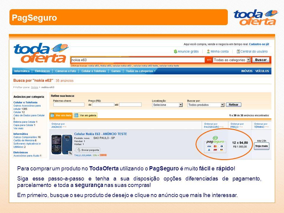 PagSeguro Para comprar um produto no TodaOferta utilizando o PagSeguro é muito fácil e rápido! Siga esse passo-a-passo e tenha a sua disposição opções