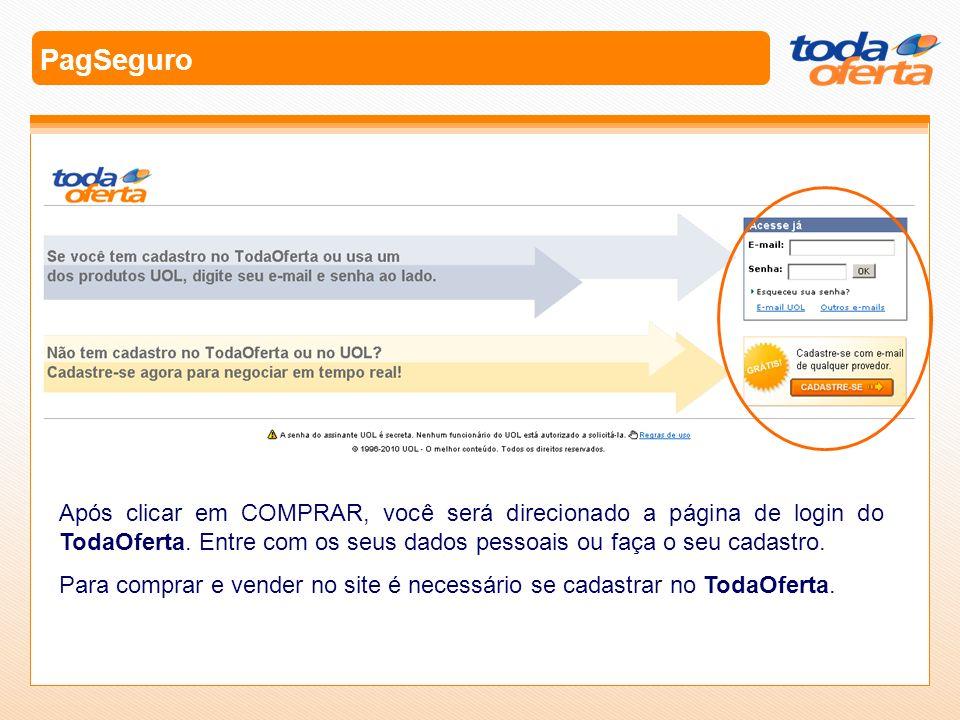 PagSeguro Após clicar em COMPRAR, você será direcionado a página de login do TodaOferta. Entre com os seus dados pessoais ou faça o seu cadastro. Para