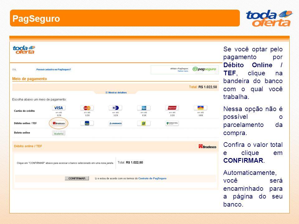PagSeguro Se você optar pelo pagamento por Débito Online / TEF, clique na bandeira do banco com o qual você trabalha. Nessa opção não é possível o par